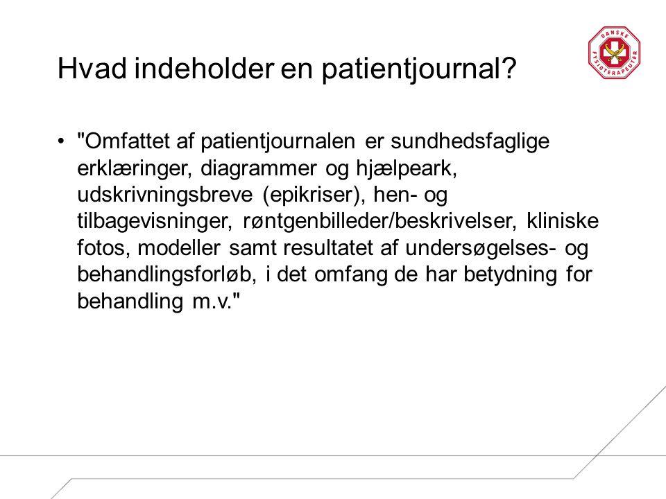 Indhold i journalen § 10 •Stamoplysninger •Undersøgelse •Planlagt behandling •Udført behandling •Information, der er givet, og hvad patienten på den baggrund har tilkendegivet (informeret samtykke).