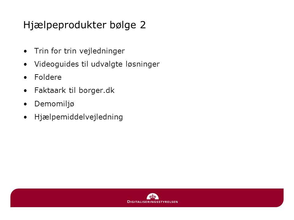 Hjælpeprodukter bølge 2 •Trin for trin vejledninger •Videoguides til udvalgte løsninger •Foldere •Faktaark til borger.dk •Demomiljø •Hjælpemiddelvejledning
