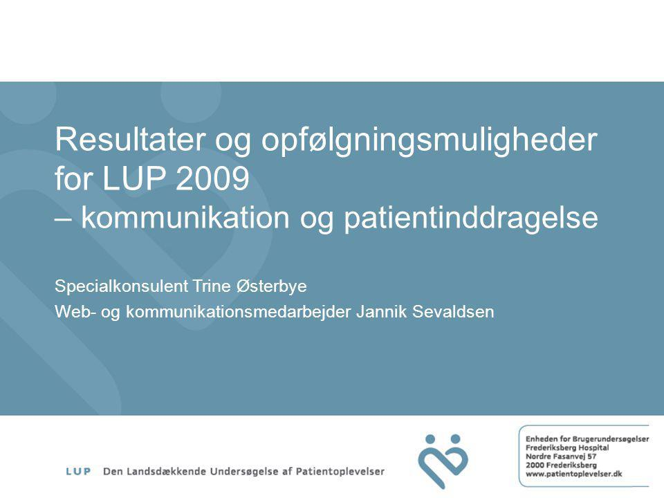 Resultater og opfølgningsmuligheder for LUP 2009 – kommunikation og patientinddragelse Specialkonsulent Trine Østerbye Web- og kommunikationsmedarbejder Jannik Sevaldsen