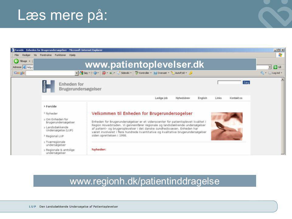 Læs mere på: www.patientoplevelser.dk www.regionh.dk/patientinddragelse