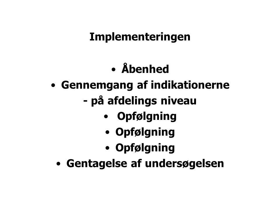 Implementeringen •Åbenhed •Gennemgang af indikationerne - på afdelings niveau • Opfølgning •Gentagelse af undersøgelsen