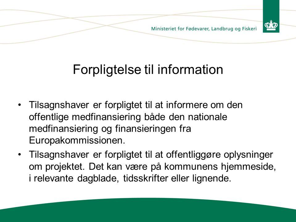 Forpligtelse til information •Tilsagnshaver er forpligtet til at informere om den offentlige medfinansiering både den nationale medfinansiering og finansieringen fra Europakommissionen.