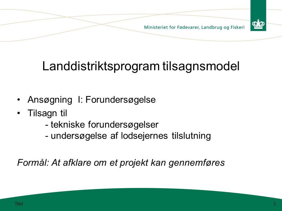 Titel3 Landdistriktsprogram tilsagnsmodel •Ansøgning I: Forundersøgelse •Tilsagn til - tekniske forundersøgelser - undersøgelse af lodsejernes tilslutning Formål: At afklare om et projekt kan gennemføres