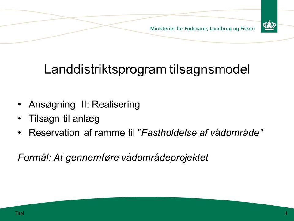 Titel4 Landdistriktsprogram tilsagnsmodel •Ansøgning II: Realisering •Tilsagn til anlæg •Reservation af ramme til Fastholdelse af vådområde Formål: At gennemføre vådområdeprojektet