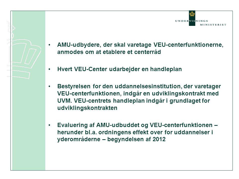 •AMU-udbydere, der skal varetage VEU-centerfunktionerne, anmodes om at etablere et centerråd •Hvert VEU-Center udarbejder en handleplan •Bestyrelsen for den uddannelsesinstitution, der varetager VEU-centerfunktionen, indgår en udviklingskontrakt med UVM.