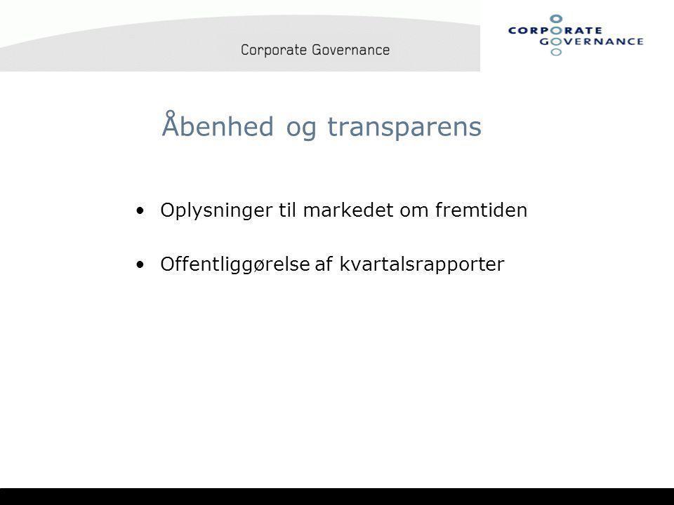 Åbenhed og transparens •Oplysninger til markedet om fremtiden •Offentliggørelse af kvartalsrapporter