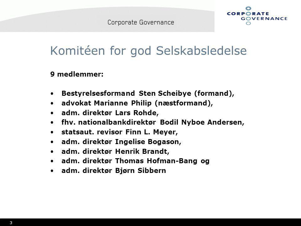 3 Komitéen for god Selskabsledelse 9 medlemmer: •Bestyrelsesformand Sten Scheibye (formand), •advokat Marianne Philip (næstformand), •adm.
