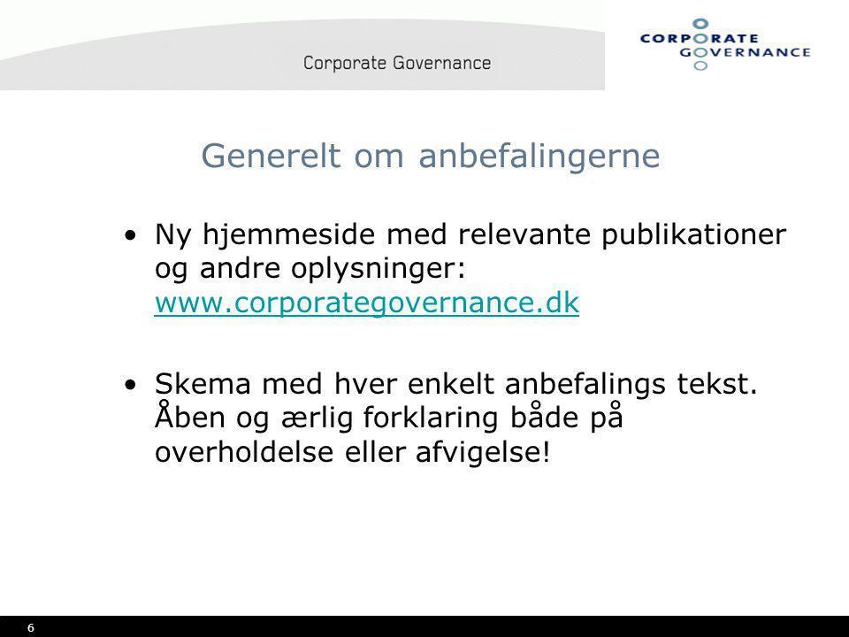 6 Generelt om anbefalingerne •Ny hjemmeside med relevante publikationer og andre oplysninger: www.corporategovernance.dk www.corporategovernance.dk •Skema med hver enkelt anbefalings tekst.