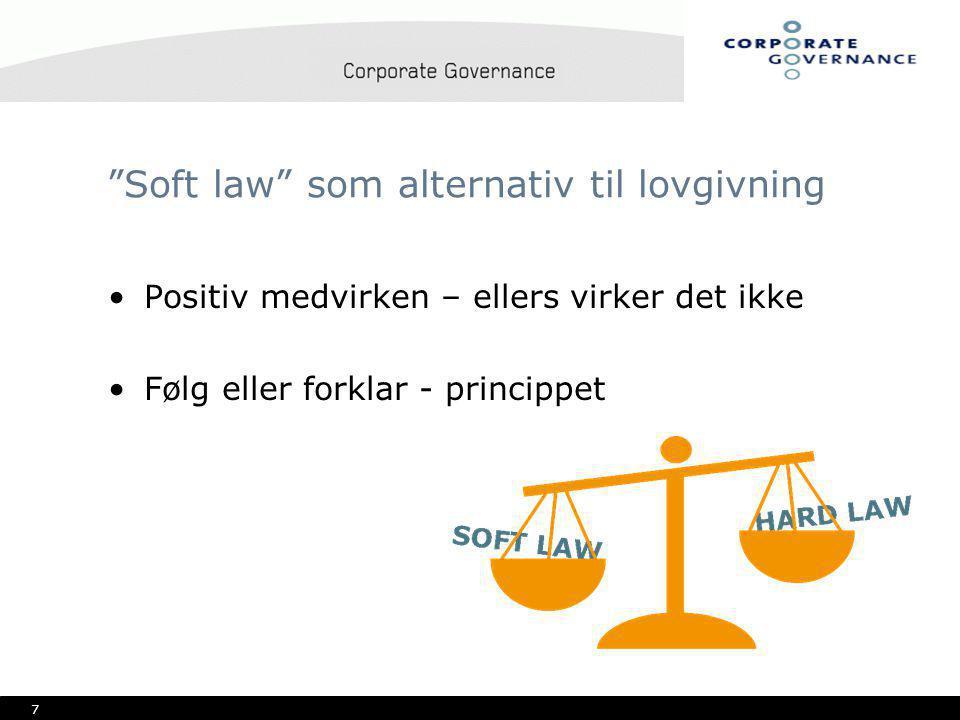 7 Soft law som alternativ til lovgivning •Positiv medvirken – ellers virker det ikke •Følg eller forklar - princippet