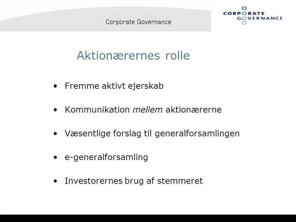 Aktionærernes rolle •Fremme aktivt ejerskab •Kommunikation mellem aktionærerne •Væsentlige forslag til generalforsamlingen •e-generalforsamling •Investorernes brug af stemmeret