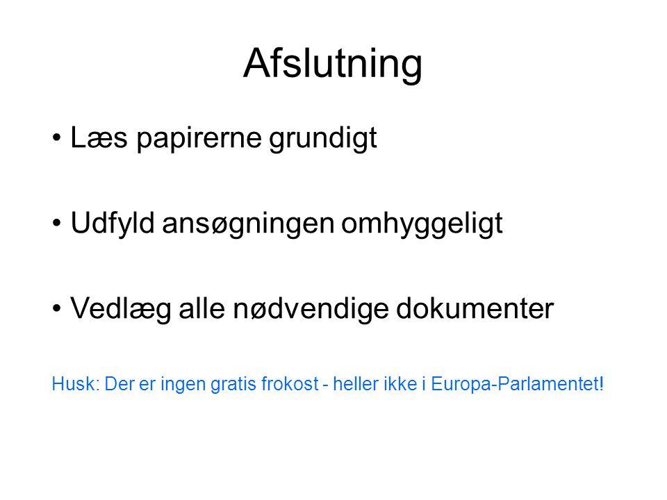 Afslutning • Læs papirerne grundigt • Udfyld ansøgningen omhyggeligt • Vedlæg alle nødvendige dokumenter Husk: Der er ingen gratis frokost - heller ikke i Europa-Parlamentet!