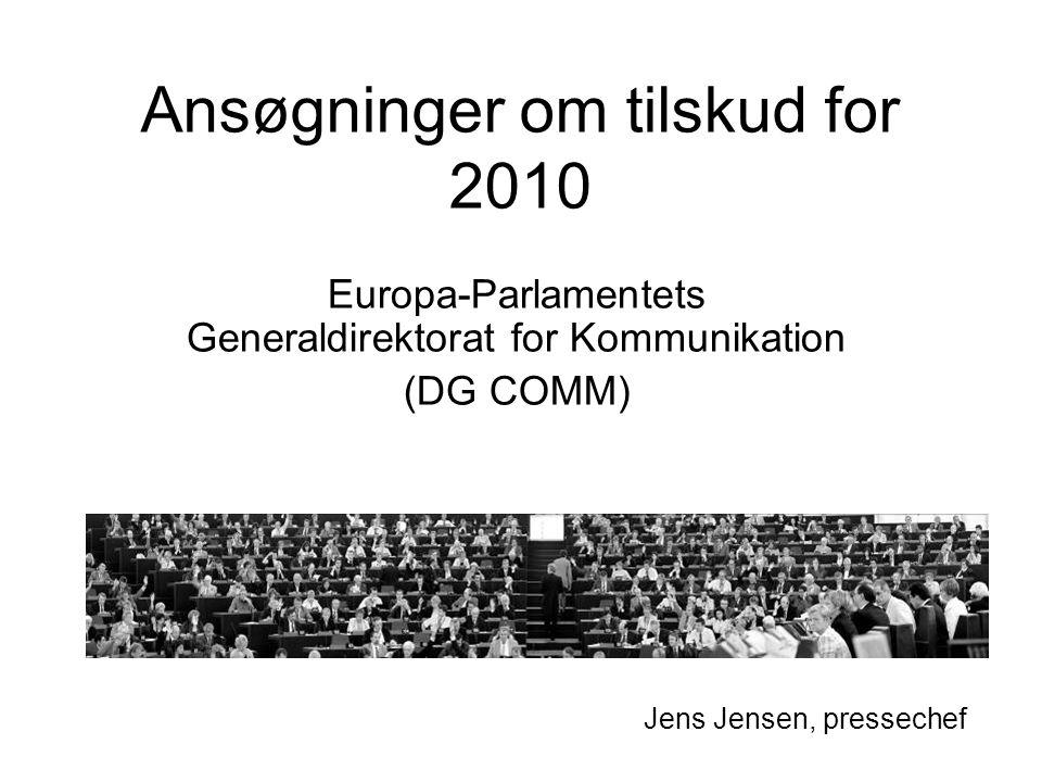 Ansøgninger om tilskud for 2010 Europa-Parlamentets Generaldirektorat for Kommunikation (DG COMM) Jens Jensen, pressechef