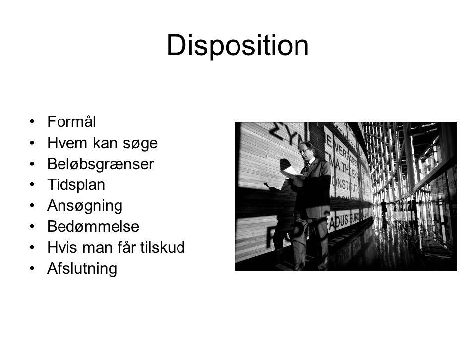 Disposition •Formål •Hvem kan søge •Beløbsgrænser •Tidsplan •Ansøgning •Bedømmelse •Hvis man får tilskud •Afslutning