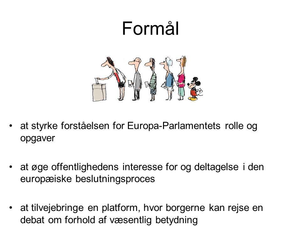 Formål •at styrke forståelsen for Europa-Parlamentets rolle og opgaver •at øge offentlighedens interesse for og deltagelse i den europæiske beslutningsproces •at tilvejebringe en platform, hvor borgerne kan rejse en debat om forhold af væsentlig betydning