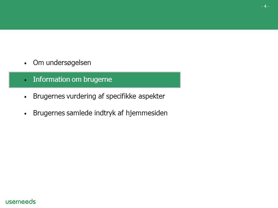 - 4 - • Om undersøgelsen • Information om brugerne • Brugernes vurdering af specifikke aspekter • Brugernes samlede indtryk af hjemmesiden