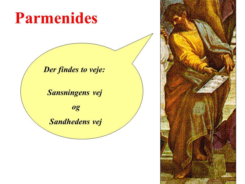 Der findes to veje: Sansningens vej og Sandhedens vej