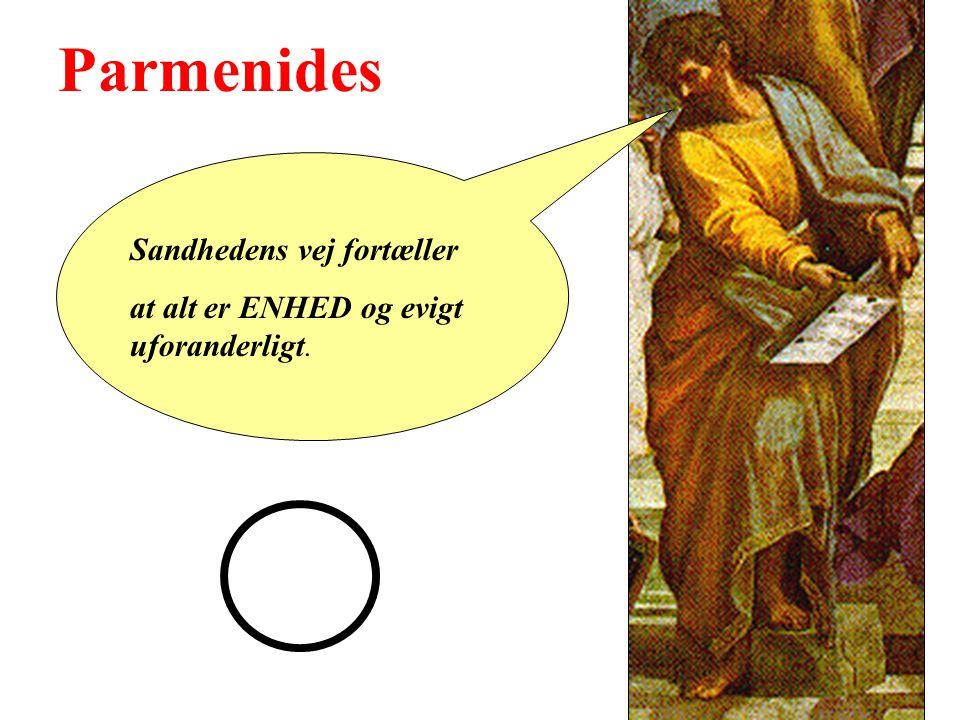 Parmenides Sandhedens vej fortæller at alt er ENHED og evigt uforanderligt.