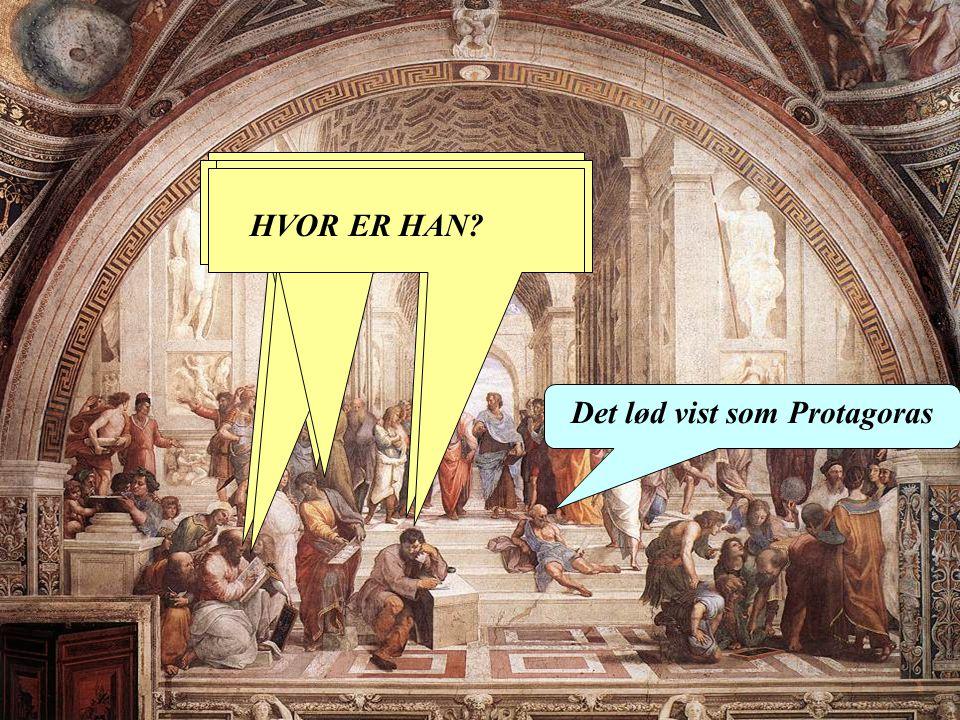 HVEM SAGDE DET Det lød vist som Protagoras HVOR ER HAN