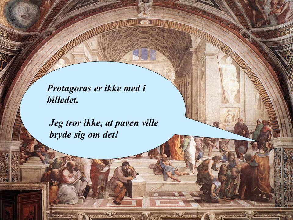 Protagoras er ikke med i billedet. Jeg tror ikke, at paven ville bryde sig om det!