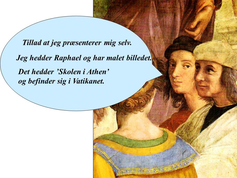 Tillad at jeg præsenterer mig selv. Jeg hedder Raphael og har malet billedet.