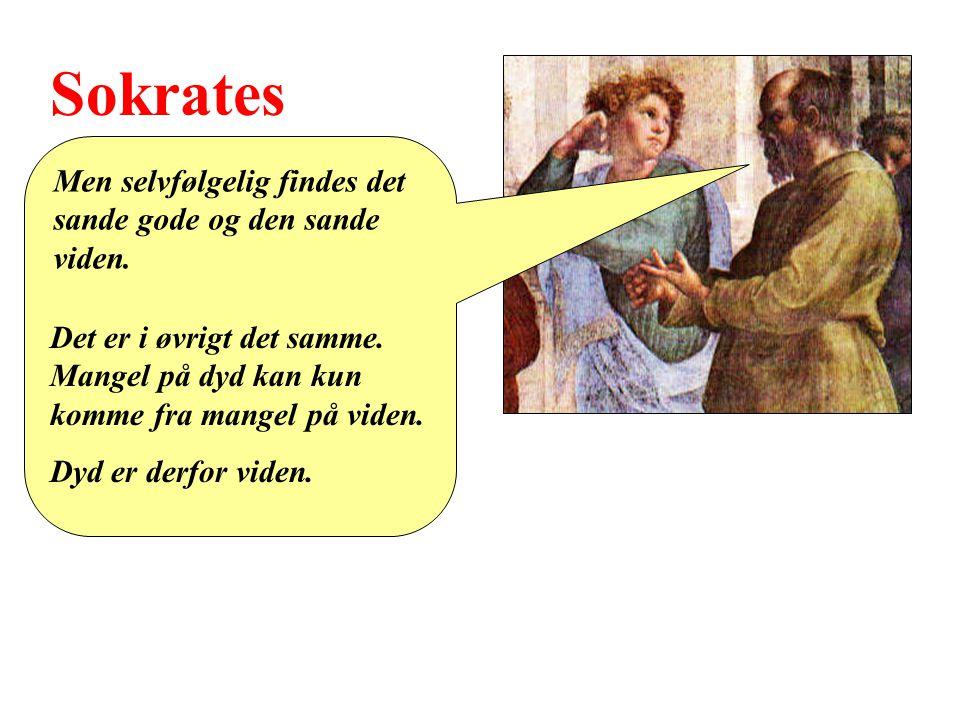 Sokrates Men selvfølgelig findes det sande gode og den sande viden.