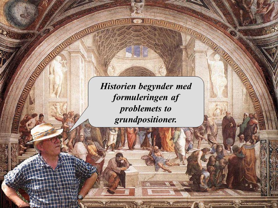 Historien begynder med formuleringen af problemets to grundpositioner.