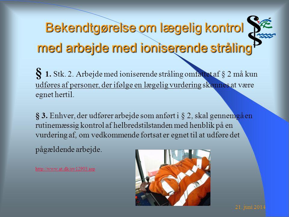 21. juni 2014 Bekendtgørelse om lægelig kontrol med arbejde med ioniserende stråling § 1.