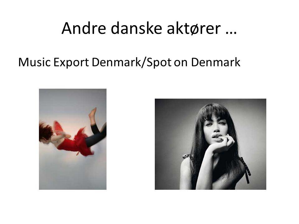 Andre danske aktører … Music Export Denmark/Spot on Denmark