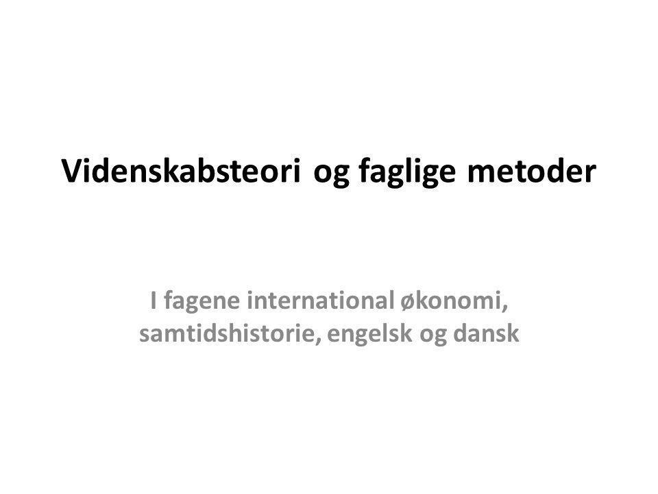 Videnskabsteori og faglige metoder I fagene international økonomi, samtidshistorie, engelsk og dansk