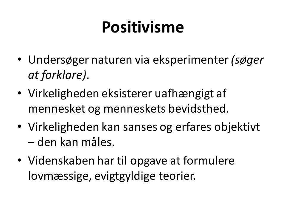 Positivisme • Undersøger naturen via eksperimenter (søger at forklare).