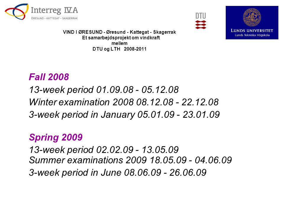 VIND I ØRESUND - Øresund - Kattegat - Skagerrak Et samarbejdsprojekt om vindkraft mellem DTU og LTH 2008-2011 Fall 2008 13-week period 01.09.08 - 05.12.08 Winter examination 2008 08.12.08 - 22.12.08 3-week period in January 05.01.09 - 23.01.09 Spring 2009 13-week period 02.02.09 - 13.05.09 Summer examinations 2009 18.05.09 - 04.06.09 3-week period in June 08.06.09 - 26.06.09