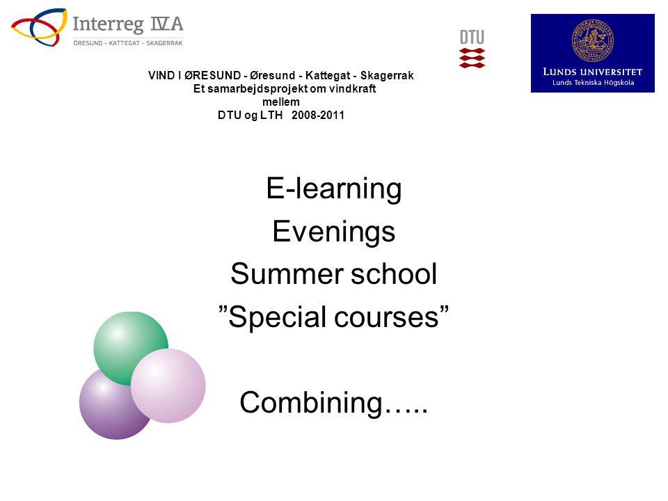 VIND I ØRESUND - Øresund - Kattegat - Skagerrak Et samarbejdsprojekt om vindkraft mellem DTU og LTH 2008-2011 E-learning Evenings Summer school Special courses Combining…..