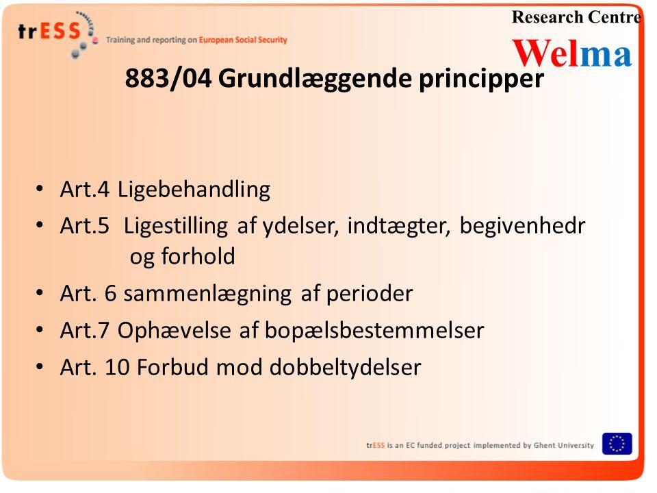 883/04 Grundlæggende principper • Art.4 Ligebehandling • Art.5 Ligestilling af ydelser, indtægter, begivenhedr og forhold • Art.