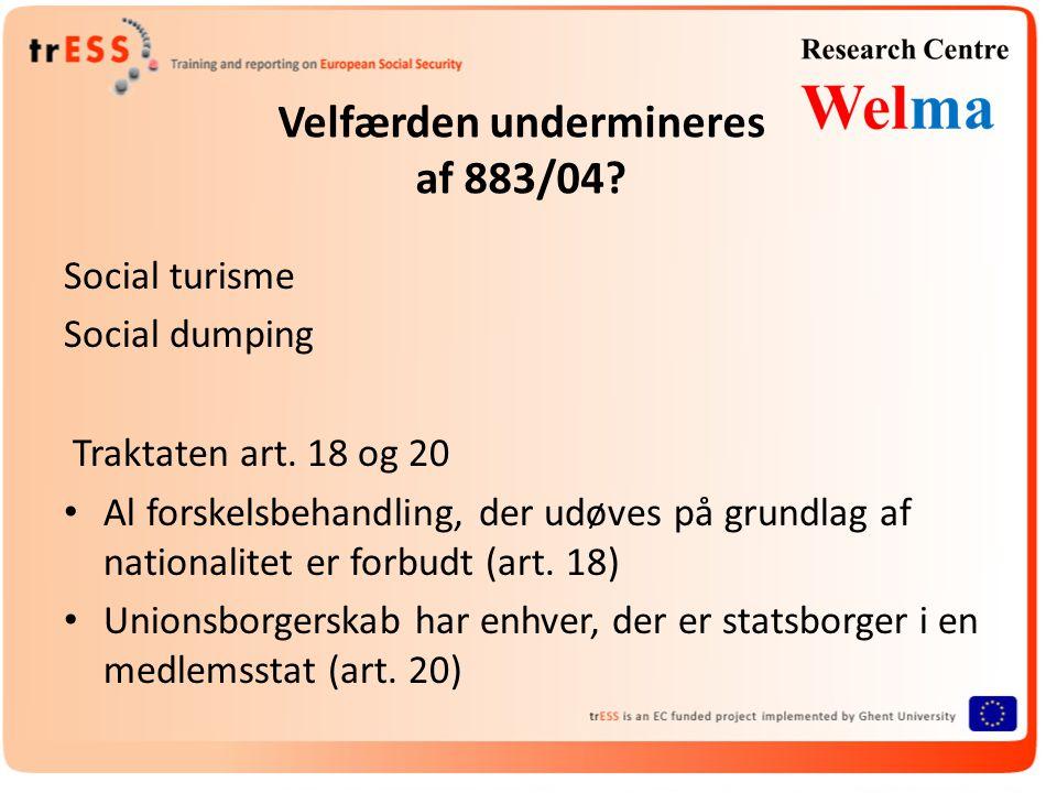 Velfærden undermineres af 883/04. Social turisme Social dumping Traktaten art.