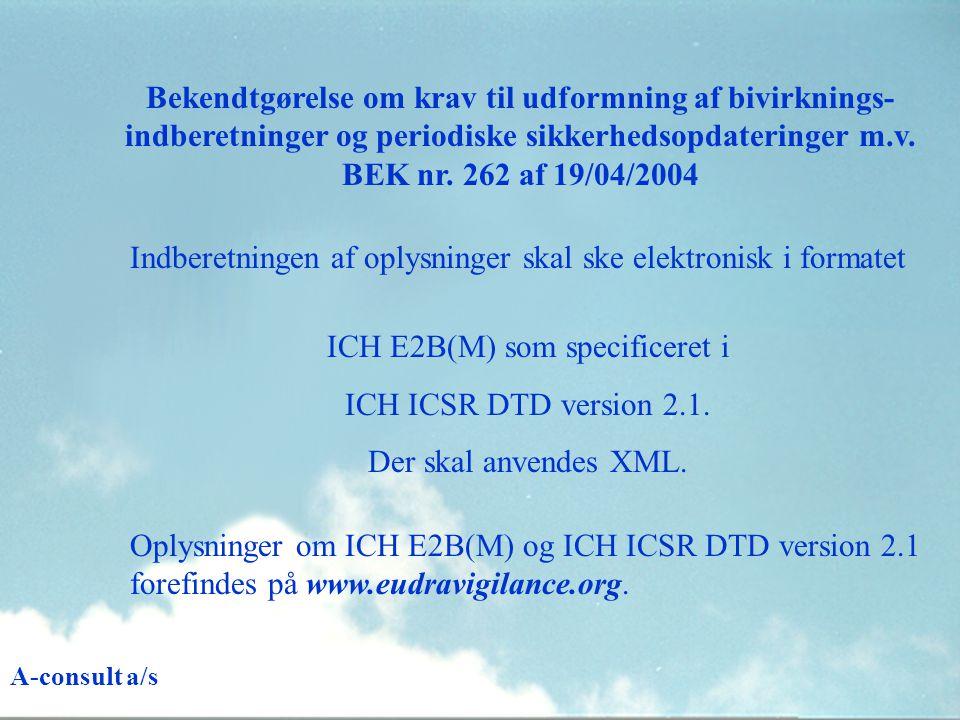 Indberetningen af oplysninger skal ske elektronisk i formatet ICH E2B(M) som specificeret i ICH ICSR DTD version 2.1.