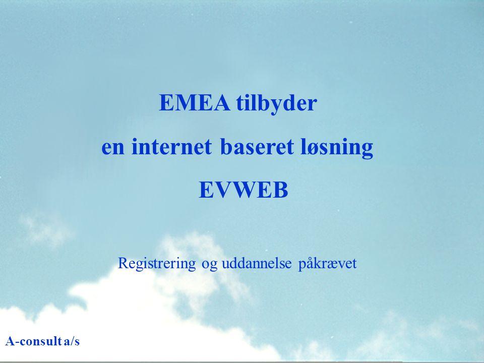 EMEA tilbyder en internet baseret løsning EVWEB Registrering og uddannelse påkrævet A-consult a/s