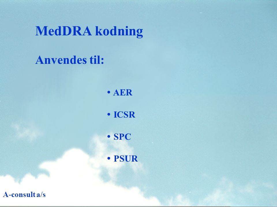  AER  ICSR  SPC  PSUR Anvendes til: MedDRA kodning A-consult a/s