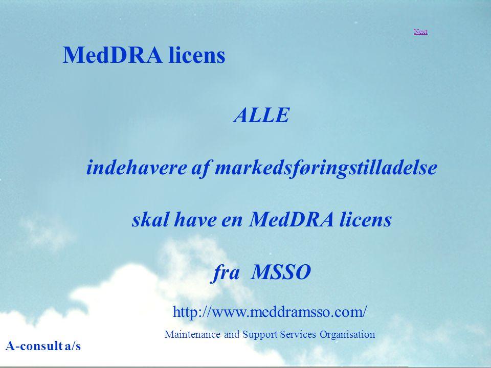 ALLE indehavere af markedsføringstilladelse skal have en MedDRA licens fra MSSO MedDRA licens A-consult a/s Next http://www.meddramsso.com/ Maintenance and Support Services Organisation
