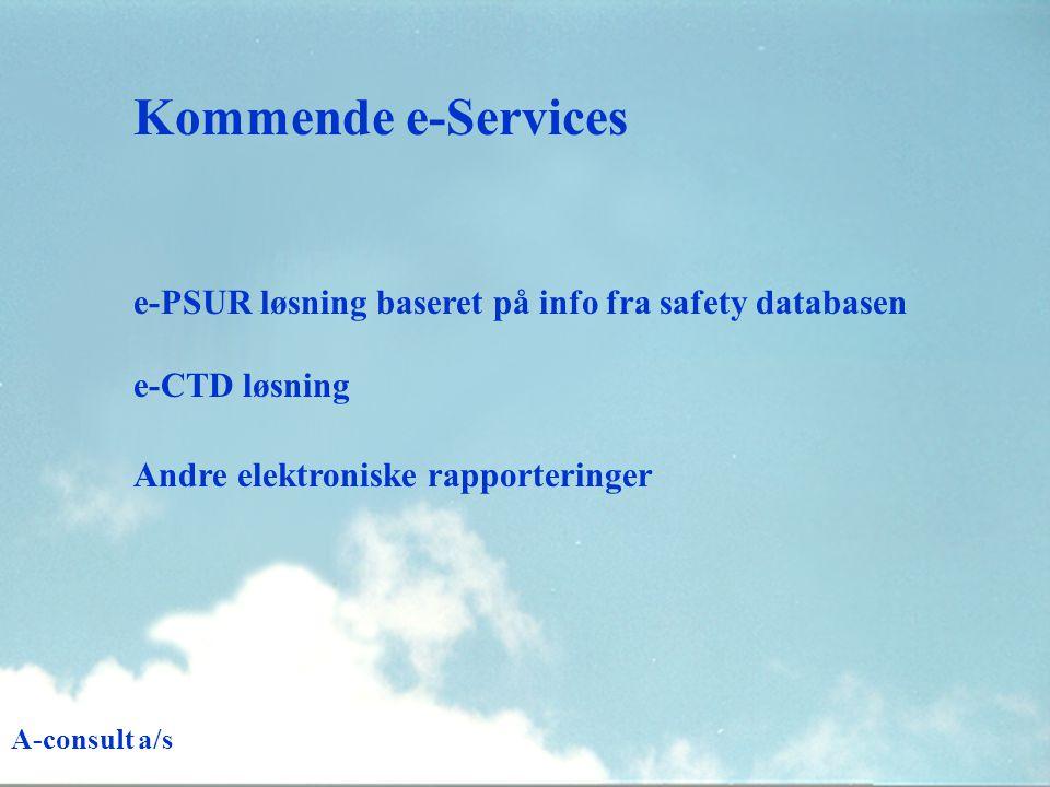 Kommende e-Services e-PSUR løsning baseret på info fra safety databasen e-CTD løsning Andre elektroniske rapporteringer A-consult a/s