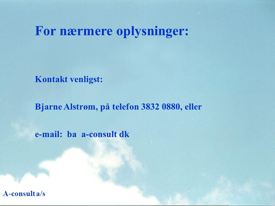 For nærmere oplysninger: Kontakt venligst: Bjarne Alstrøm, på telefon 3832 0880, eller e-mail: ba a-consult dk A-consult a/s