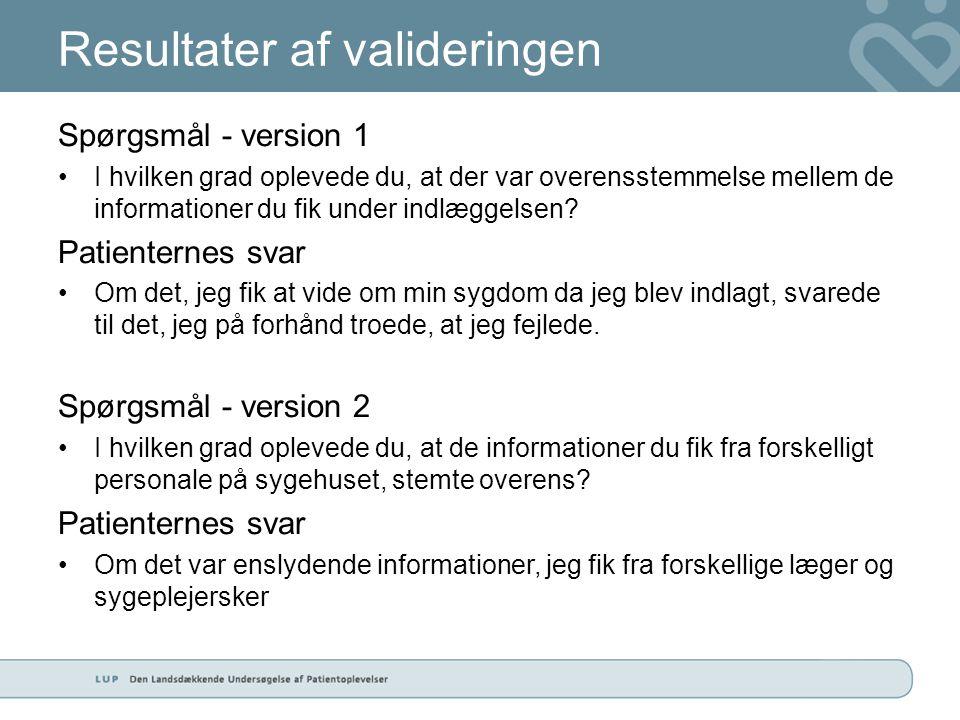 Resultater af valideringen Spørgsmål - version 1 •I hvilken grad oplevede du, at der var overensstemmelse mellem de informationer du fik under indlæggelsen.
