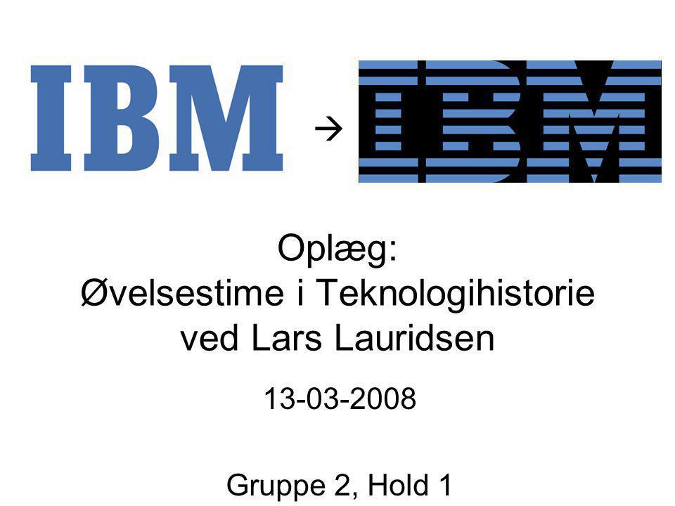 Oplæg: Øvelsestime i Teknologihistorie ved Lars Lauridsen 13-03-2008 Gruppe 2, Hold 1 