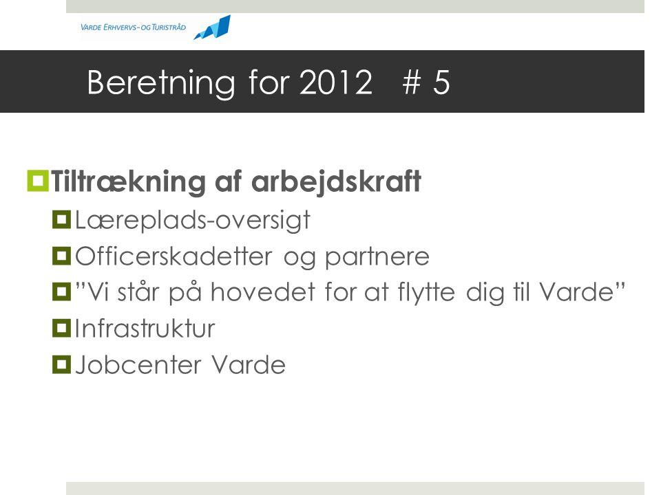 Beretning for 2012 # 5  Tiltrækning af arbejdskraft  Læreplads-oversigt  Officerskadetter og partnere  Vi står på hovedet for at flytte dig til Varde  Infrastruktur  Jobcenter Varde