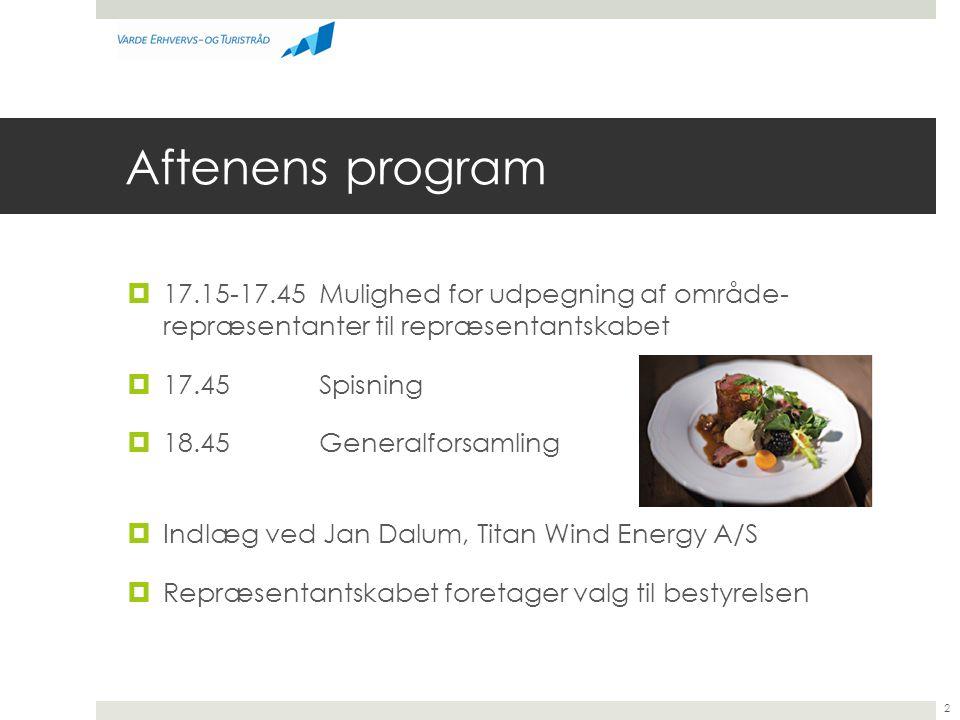 Aftenens program  17.15-17.45Mulighed for udpegning af område- repræsentanter til repræsentantskabet  17.45Spisning  18.45Generalforsamling  Indlæg ved Jan Dalum, Titan Wind Energy A/S  Repræsentantskabet foretager valg til bestyrelsen 2