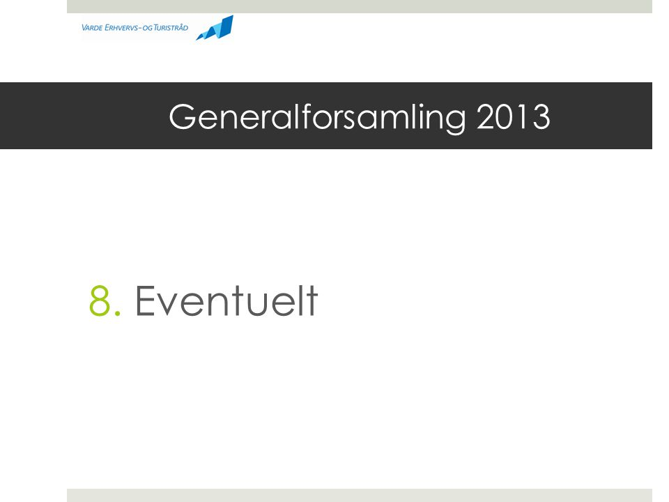 Generalforsamling 2013 8. Eventuelt