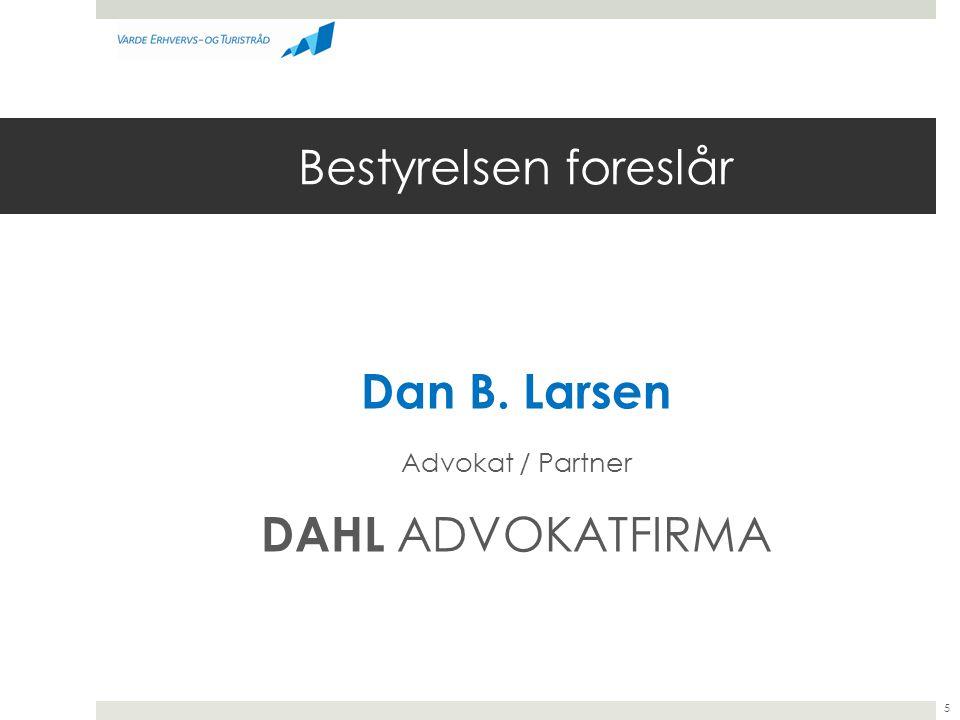 Bestyrelsen foreslår Dan B. Larsen Advokat / Partner DAHL ADVOKATFIRMA 5