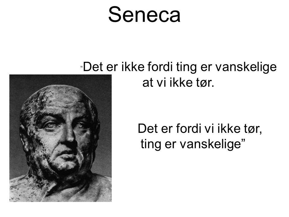 Seneca Det er ikke fordi ting er vanskelige at vi ikke tør.