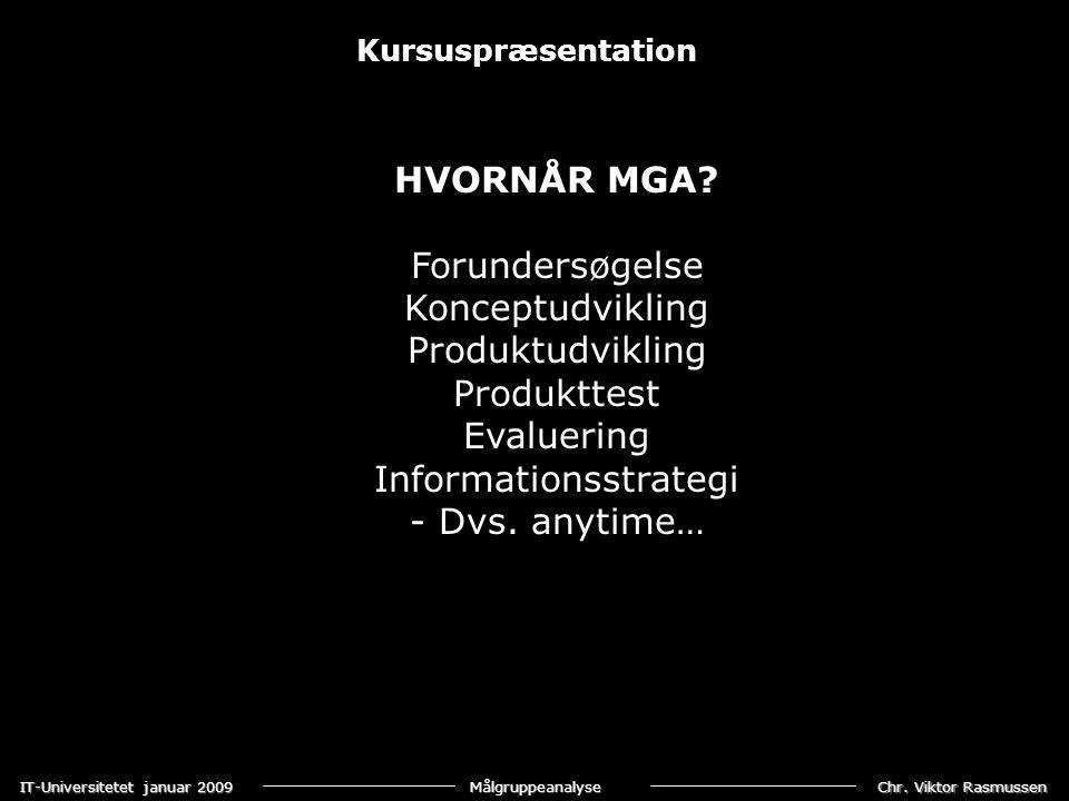 Chr. Viktor Rasmussen IT-Universitetet januar 2009 Målgruppeanalyse HVORNÅR MGA.