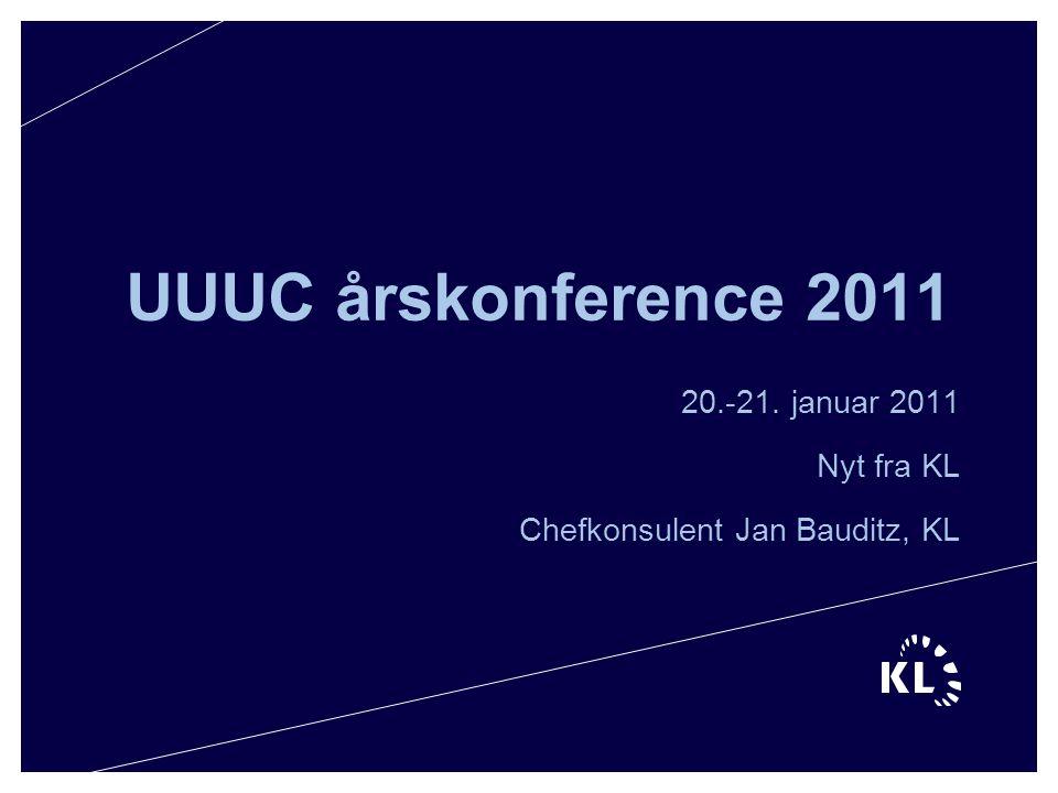 UUUC årskonference 2011 20.-21. januar 2011 Nyt fra KL Chefkonsulent Jan Bauditz, KL