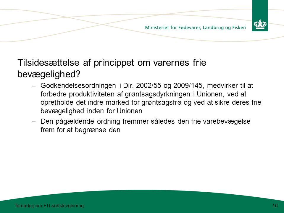 Temadag om EU-sortslovgivning16 Tilsidesættelse af princippet om varernes frie bevægelighed.